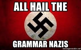all-hail-the-grammar-nazis.jpg