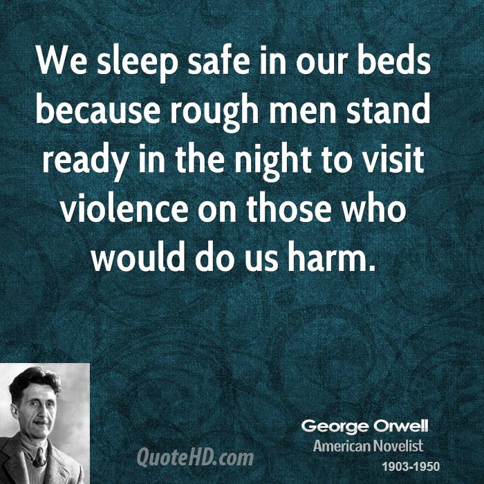 george-orwell-author-we-sleep-safe-in-our-beds-because-rough-men.jpg