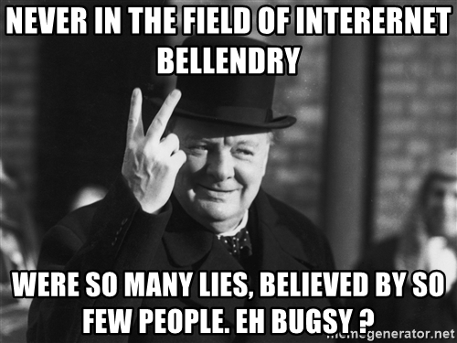 never-in-the-field-of-interernet-bellendry-were-so-many-lies-believed-by-so-few-people-eh-bugsy-.jpg