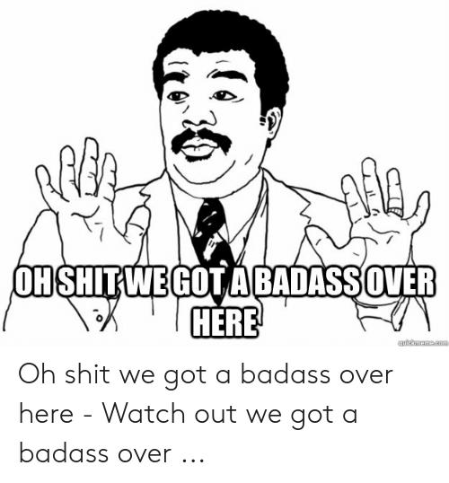 ohshiiwegot-a-badassover-here-oh-shit-we-got-a-badass-54010057.png