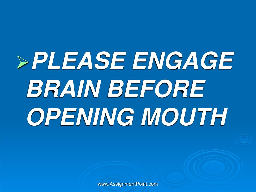PLEASE+ENGAGE+BRAIN+BEFORE+OPENING+MOUTH.jpg